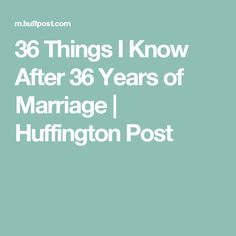 36 Things I Know After 36 Years of Marriage | Huffington Post