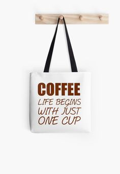 COFFEE LIFE BEGINS WITH JUST ONE CUP by Divertions