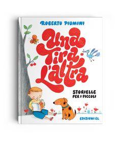 UNA TIRA L'ALTRA - LETTERING - Roberto Piumini - Illustration : Anna Curti - Publisher : Edizioni EL (Italy)