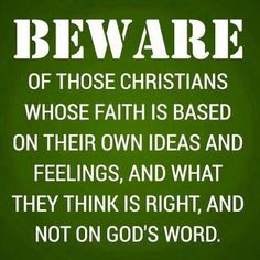 """""""Dear friends, do not believe everyone who claims to speak by the Spirit. You must test them to see if the spirit they have comes from God. For there are many false prophets in the world.""""~ 1 John 4:1"""