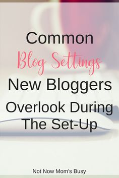Here is a look at common mistakes new bloggers make when setting up their #newblog. via @notnowmomsbusy