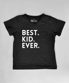 Take a look at this Black 'Best. Kid. Ever.' Tee - Infant, Toddler & Boys on zulily today!