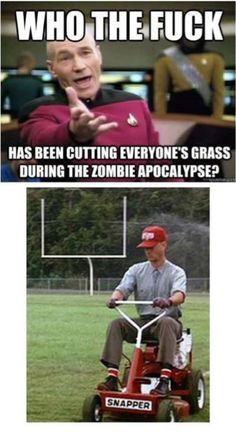Thanks Forrest gump, lawnmower of the zombie apocalypse