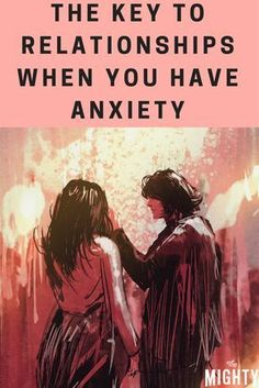 The Key to Relationships When You Have Anxiety