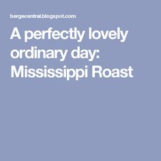 A perfectly lovely ordinary day: Mississippi Roast