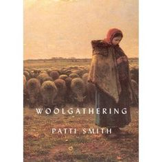 Woolgathering, Patti Smith
