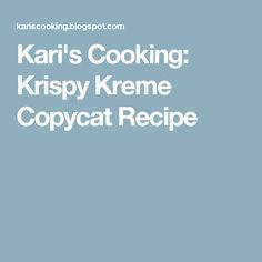 Kari's Cooking: Krispy Kreme Copycat Recipe