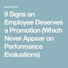 9 Signs an Employee Deserves a Promotion (Which Never Appear on Performance Evaluations)