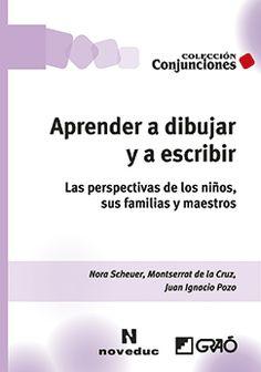 Aprender a dibujar y a escribir : las perspectivas de los niños, sus familias y maestros / Nora Scheuer, Montserrat de la Cruz, Juan Ignacio Pozo