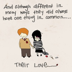 And although different in many ways they did always have one thing in common... their love.