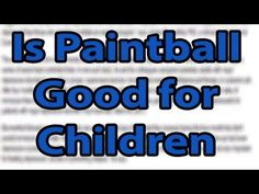 Paintball and a Child's Mental Health. Part 3 of from a Parent to Parents about Paintball Kids Mental Health, Paintball, Parents, Facts, Children, Fathers, Boys, Kids, Big Kids