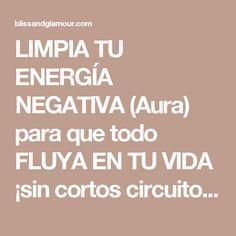 LIMPIA TU ENERGÍA NEGATIVA (Aura) para que todo FLUYA EN TU VIDA ¡sin cortos circuitos! | Bliss & Glamour