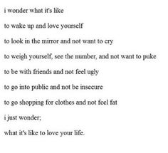 This is what I want. I want to feel this way about myself and it frustrates me to insanity that I don't.