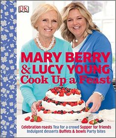 Cook Up a Feast: Amazon.co.uk: Lucy Young, Mary Berry: 9781409347545: Books