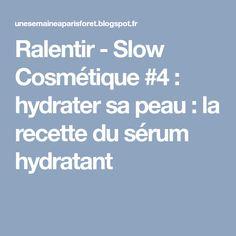 Ralentir - Slow Cosmétique #4 : hydrater sa peau : la recette du sérum hydratant