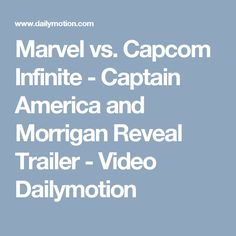 Marvel vs. Capcom Infinite - Captain America and Morrigan Reveal Trailer - Video Dailymotion