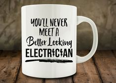 You'll Never Meet a Better Looking Electrician mug by MugCountry
