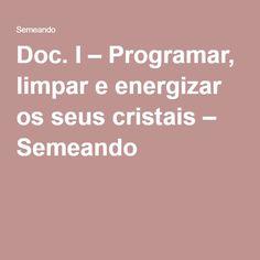 Doc. I – Programar, limpar e energizar os seus cristais – Semeando