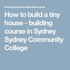 How to build a tiny house - building course in Sydney Sydney Community College