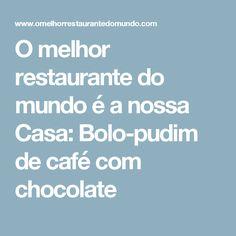 O melhor restaurante do mundo é a nossa Casa: Bolo-pudim de café com chocolate