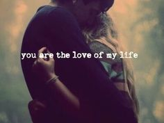 You Are The Love Of My Life...My World,My Reason To Smile,My Everything<3