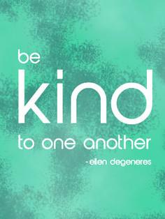 Be kind to one another - Ellen degeneres #ellen #emmamildon www.emmamildon.com