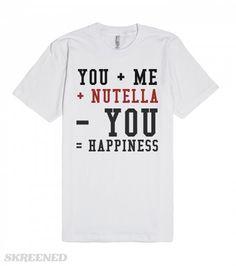 You plus me plus Nutella minus you equals happiness tee t shirt tshirt | You plus me plus Nutella minus you equals happiness tee t shirt tshirt #Skreened