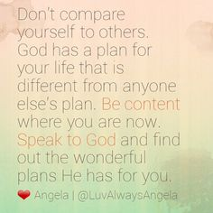 God has a plan for your life. Find out what it is. Don't fight against it, talk to Him and find out if what it is. Let Him lead you. #LetGodLead #LuvAlwaysAngela #DontCompare #Christian #TalkToGod #Peace
