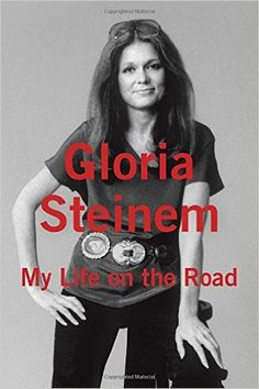 My Life on the Road: Gloria Steinem: 9780679456209: Amazon.com: Books