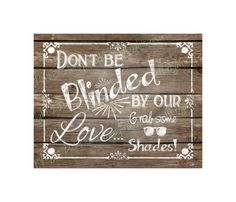 Don't be Blinded by our love - Wooden Wedding Sign - DIY Download and Print on Etsy, $3.36 CAD