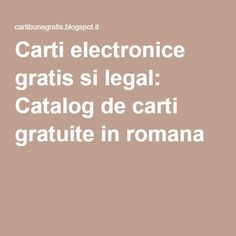 Carti electronice gratis si legal: Catalog de carti gratuite in romana Carti Online, Online Gratis, Book Lists, Catalog, Pdf, Inspirational Quotes, Reading, Sola Fide, Books