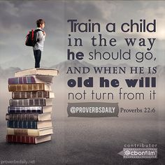 Proverbs 22:6 Train up a child in the way he should go and when his old he will not turn from it  (Bible Verse)