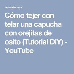 Cómo tejer con telar una capucha con orejitas de osito (Tutorial DIY) - YouTube