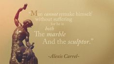 """Man cannot remake himself without suffering for he is both the marble and the sculptor."" - Alexis Carrel via QuotesPorn on October 15 2018 at Bokeh Wallpaper, Wallpaper Quotes, Wallpapers, Sad Quotes, Best Quotes, Life Quotes, Qoutes, Amazing Quotes, Quotable Quotes"
