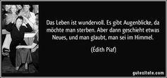 zitat-das-leben-ist-wundervoll-es-gibt-augenblicke-da-mochte-man-sterben-aber-dann-geschieht-etwas-edith-piaf-107803.jpg 850×400 Pixel