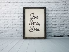 Que Sera, Sera — A Cadence & Prose Original  Prints are available @ www.cadenceandprose.com   *Design© Piasa Design Company LLC 2016* // It is illegal to copy this and sell it in your Etsy shop or elsewhere. Just be original.