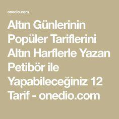 Altın Günlerinin Popüler Tariflerini Altın Harflerle Yazan Petibör ile Yapabileceğiniz 12 Tarif - onedio.com
