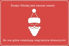 Santa Claus is always happy, because he knows where rude girls live ^^