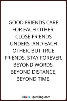 Good friends care for each other, close friends | Friendship Quote
