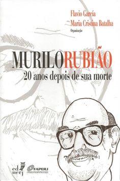 Murilo Rubião : 20 anos depois de sua morte / organização Flavio García, Maria Cristina Batalha - Rio de Janeiro : Ed. UERJ, 2013