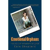 Free Kindle eBook for a limited time : Emotional Orphans: Healing Our Throwaway Children