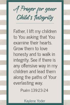 Are you a praying mom or a praying parent? May this Scripture prayer for your child's integrity help you pray for your child's heart and that your child follows God in all areas of their life. || Kaylene Yoder #pray #prayer #integrity #prayingmom #kayleneyoder Prayer For Our Children, Prayer For My Son, Prayer For Parents, Prayer For Family, Mom Prayers, Special Prayers, Morning Prayers, Morning Prayer For Kids, Prayer For Courage