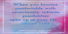 When you become comfortable with uncertainty, infinite possibilities open up in your life. #calmeryou