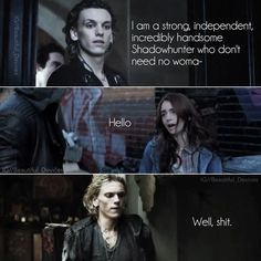 and that's how it goes in Jace's life.. He meets Clary and everything is just.. POOF