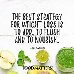 Add. Flush. Nourish.   www.foodmatters.com #foodmatters #FMquotes