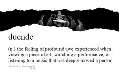 """""""duende"""" (Spanish) - the feeling of profound awe experienced when viewing a piece of art, watching a performance, or listening to a music that has deeply moved a person The Words, Words To Use, Pretty Words, Beautiful Words, Foreign Words, Unusual Words, Aesthetic Words, Spanish Words, Word Nerd"""
