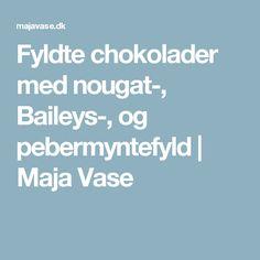 Fyldte chokolader med nougat-, Baileys-, og pebermyntefyld | Maja Vase