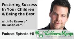 Bo Eason talks about how to foster success in children and how to teach them to be the best in this episode of the Wellness Mama podcast.