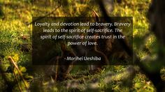 Loyalty and devotion lead to bravery. Bravery leads to the spirit of self-sacrifice. The spirit of self-sacrifice creates trust in the power of love.      #Love #LoveQuotes #quote #quotes