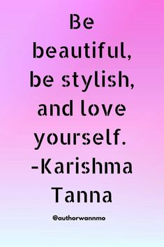 """Be beautiful, be stylish, and love yourself.""-Karishma Tanna via @authorwannmo"